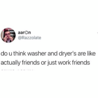 Speaking of work friends, have you pre-ordered our new career book? Link in bio.: aarOn  @Razzolate  do u think washer and dryer's are like  actually friends or just work friends Speaking of work friends, have you pre-ordered our new career book? Link in bio.