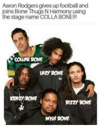 Aaron Rodgers, Bone Thugs N Harmony, and Football: Aaron Rodgers gives up football and  joins Bone Thugs N Harmony using  the stage name COLLA BONE!!  YCOUNR BONE  KRT/BONE  BIZZY BONE  WKH BONE IM WEAK! 🤣🤣🤣💀💀  LIKE Out Page NFL Memes!
