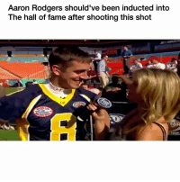 Aaron Rodgers, Funny, and Been: Aaron Rodgers should've been inducted into  The hall of fame after shooting this shot  Gal  TAR  ENGE Shooter