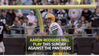 Aaron Rodgers, Memes, and Packers: AARON RODGERS WILL  PLAY THIS SUNDAY  AGAINST THE PANTHERS Just in time to make a @packers playoff push...   It's @aaronrodgers12! #GoPackGo https://t.co/oaeFIjkNgo