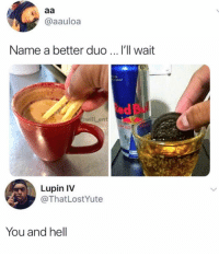 😂Name your duo: aauloa  Name a better duo  l'll wait  ed  @will ent  ERG  Lupin IV  @ThatLostYute  You and hell 😂Name your duo