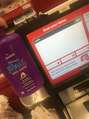 "Sorry, Target, and Avocado: AawEDAT  EXXra  tch  Tnts  HEW  M  chewy  minte  chewy  TO  Some rast  171  U09Scan your items.  Subt  AUSSIE  $5.99  aussie  1 item  Miracle  Co  MGisTA  SHAMPOO I SHAMPOOING  WITH AVOCADO &  AUSTRALIAN JOJOBA OIL  gift receipt  grocery item  remove item  AVEC HUILE D'AVOCAT ET  HUILE DE JOJOBA D'AUSTRALIE  Tap here to learn how  to save 5%* every time.  PARABEN FREE SANS PARABENES  5 %  www  900 mL (30.4 FL OZ)  not required to complete purchase  ""some restrictions  store mode  NO aussie is $5.99 each at Target. (Sorry if offensive)"