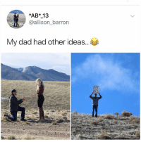 Dad, Memes, and 🤖: *AB* 13  @allison_barron  My dad had other ideas..  NO Why are dads such dads