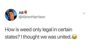 Dank, Memes, and Target: AB  @AbronHarrison  How is weed only legal in certain  states? I thought we was united. Valid point tbh by Mono_420 MORE MEMES