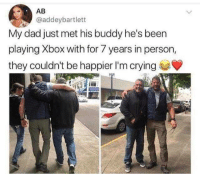 Wholesome meetup: AB  @addeybartlett  My dad just met his buddy he's been  playing Xbox with for 7 years in person,  they couldn't be happier I'm crying Wholesome meetup