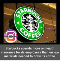 Memes, 🤖, and Insurance: AB  OFFE  FactPoint  Starbucks spends more on health  insurance for its employees than on raw  materials needed to brew its coffee. did you know fact point , education amazing dyk unknown facts daily facts💯 didyouknow follow follow4follow f4f factpoint instafact awesome world worldfacts like like4ike tag friends Don't forget to tag your friends 🤘