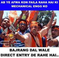 Apne liye direct entry hai ab :P: AB YE AFWA KONI FAILA RAHA HAI KI  MECHANICAL ENGG KO  NGINEERIN  FUNDA  BAJRANG DAL WALE  DIRECT ENTRY DE RAHE HAI.. Apne liye direct entry hai ab :P