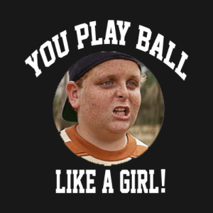 The Sandlot Quote - You Play Ball Like A Girl - The Sandlot - Onesie ...: ABALL  yoU PlAr  IKE A GIRL! The Sandlot Quote - You Play Ball Like A Girl - The Sandlot - Onesie ...