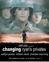 U already know wtf goin on: ABARRY OB  AMA CLUSTERF CK  changing ryan's privates  caitlyn jenner kristen beck chelsea manning  the mission is a man...or a woman...or a...? U already know wtf goin on
