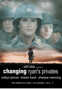 privates: ABARRY OBAMA CLUSTERFCK  changing ryan's privates  caitlyn jenner kristen beck chelsea manning  the mission is a man...or a woman...or a...?