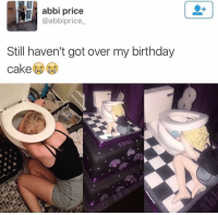Birthday, Friends, and Memes: abbi price  @abbiprice  Still haven't got over my birthday  cake Dm to all the friends you've seen like this 😮😆