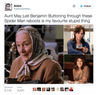Memes, Spider, and Benjamin Button: Abbie  Follow  @abbiewastaken  Aunt May just Benjamin Buttoning through these  Spider Man reboots is my favourite stupid thing  RETWEETS  LIKES  8,142  8,421 (y) Marvel Universe Rocks My World