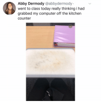 Memes, Best, and Computer: Abby Dermody @abbydermody  went to class today really thinking i had  grabbed my computer off the kitchen  counter Post 1313: it happens to the best of us