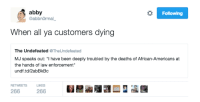 """Blackpeopletwitter, Shoes, and The Undefeated: abby  Following  @abbnOrmal  When all ya customers dying  The Undefeated TheUndefeated  MJ speaks out: """"I have been deeply troubled by the deaths of African-Americans at  the hands of law enforcement""""  undf.td/2abBkBc  RETWEETS LIKES  266 26 <p>Cop shoes, not lives (via /r/BlackPeopleTwitter)</p>"""