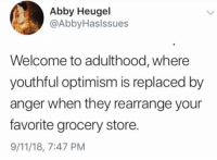9/11, Girl Memes, and Change: Abby Heugel  @AbbyHaslssues  Welcome to adulthood, where  youthful optimism is replaced by  anger when they rearrange your  favorite grocery store.  9/11/18, 7:47 PM I just cannot handle anymore change (tw: abbyhasissues)