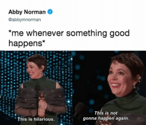 When I find a 20 in my pocket: Abby Norman  @abbymnorman  me whenever something good  happens*  This is not  gonna happen again.  This is hilarious. When I find a 20 in my pocket