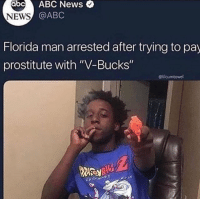 """Abc, Florida Man, and News: abc  ABC  News  NEWS  @ABC  Florida man arrested after trying to pay  prostitute with """"V-Bucks""""  Glilcumtowe To error is human"""