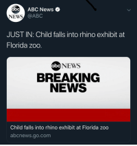 Abc, Memes, and News: abc ABC News  NEWS  @ABC  JUST IN: Child falls into rhino exhibit at  Florida zoo  NEWS  BREAKING  NEWS  abc  Child falls into rhino exhibit at Florida zoo  abcnews.go.com Guess what y'all think happened next