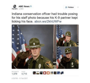 Goodboy licks  everything: ABC News  abc  Follow  NEWS @ABC  Indiana conservation officer had trouble posing  for his staff photo because his K-9 partner kept  licking his face. abcn.ws/2khUWFw  RETWEETS LIKES  1,579 4,715  4.38 PM-11 Feb 2017  曙画隴00祠圈 Goodboy licks  everything