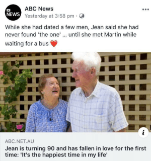 Top 10 Epic moments: ABC News  COO  NEWS Yesterday at 3:58 pm  While she had dated a few men, Jean said she had  never found 'the one'.. until she met Martin while  waiting for a bus  i  ABC.NET.AU  Jean is turning 90 and has fallen in love for the first  time: 'It's the happiest time in my life' Top 10 Epic moments
