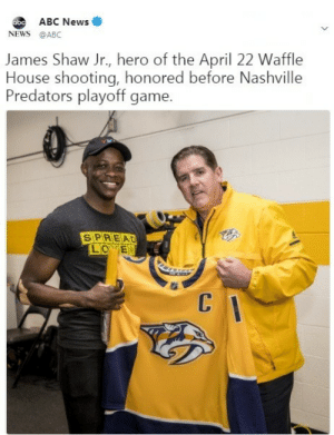Abc, News, and Waffle House: ABC News  NEWS @ABC  James Shaw Jr., hero of the April 22 Waffle  House shooting, honored before Nashville  Predators playoff game.  SPREAD A perfect role model.