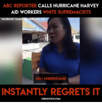 "Abc, Facebook, and Lmao: ABC REPORTER CALLS HURRICANE HARVEY  AID WORKERS WHITE SUPREMACISTS  FACEBOOK: TAMAT N VERİLLARY LEE  NO I UNDERSTAND  INSTANTLY REGRETS IT  CERNOVICH.COM <p><a href=""http://nyc-conservative.tumblr.com/post/165414381347/lmao-they-really-tear-this-chick-a-new-one"" class=""tumblr_blog"">nyc-conservative</a>:</p>  <blockquote><p>LMAO they really tear this chick a new one😂</p></blockquote>  <p>He R O A S T E D her. I&rsquo;d love to see more context in the video though.</p>"