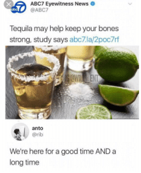 Abc, Bones, and Memes: ABC7 Eyewitness News .  @ABC7  abc  Tequila may help keep your bones  strong, study says abc7.la/2poc7rf  OWl  anto  @rib  We're here for a good time ANDa  long time Finally some good news