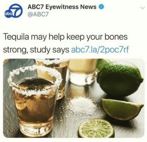 Cheers to our health! 🥃😂💯: ABC7 Eyewitness News  @ABC7  abc  Tequila may help keep your bones  strong, study says abc7.la/2poc7rf Cheers to our health! 🥃😂💯