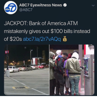 America, Anaconda, and Funny: ABC7 Eyewitness News .  JACKPOT: Bank of America ATM  mistakenly gives out $100 bills instead  of $20s abc7.la/2r7vAQq 6 Niggas @larnite • ➫➫➫ Follow @Staggering for more funny posts daily!