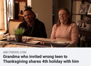 awesomacious:  Well this is something: ABC7NEWS.COM  Grandma who invited wrong teen to  Thanksgiving shares 4th holiday with him awesomacious:  Well this is something