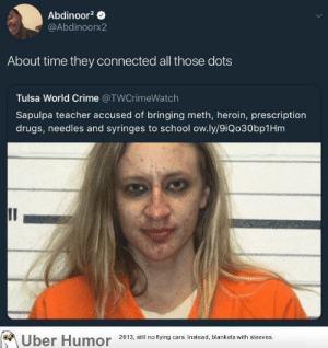 failnation:  Makeup is a powerful tool. That's all I'm saying….: Abdinoor2  @Abdinoorx2  About time they connected all those dots  Tulsa World Crime @TWCrimeWatch  Sapulpa teacher accused of bringing meth, heroin, prescription  drugs, needles and syringes to school ow.ly/9iQo30bp1Hm  2013, still no flying cars. Instead, blankets with sleeves. failnation:  Makeup is a powerful tool. That's all I'm saying….