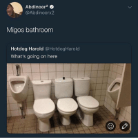 Funny, Migos, and Hotdog: Abdinoor2  @Abdinoorx2  Migos bathroom  Hotdog Harold @HotdogHarold  What's going on here 😂😂😂