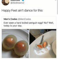 Nigga what they done boonkd happy feets son @no_chillbruh: @Abdinoorx2  Happy Feet ain't dance for this  Men's Codes @MenCodes  Ever seen a hard boiled penguin egg? No? Well,  today is your day. Nigga what they done boonkd happy feets son @no_chillbruh