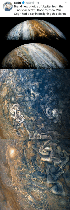 Advil, Good, and Juno: abdul @Advil 1n  Brand new photos of Jupiter from the  Juno spacecraft. Good to know Van  Gogh had a say in designing this planet