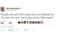 """Fake, Dank Memes, and Angry: Abe Greenwald  RAbe Greenwald  People who got their news from Jon Stewart for  15 years are now very angry about """"fake news.""""  RETWEETS  LIKES  490  720  9:50 PM 6 Dec 2016  th 65 490"""