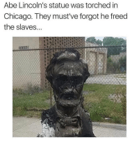 Chicago, Memes, and Military: Abe Lincoln's statue was torched in  Chicago. They must've forgot he freed  the slaves...  (6900 What about $5 bills? Y'all gonna burn them? I doubt it. ---------- Check out our store DrunkAmerica.com ---------- Follow our pages! 🇺🇸 @drunkamerica @ragingpatriots ---------- conservative republican maga presidentrump makeamericagreatagain nobama trumptrain trump2017 saturdaysarefortheboy merica usa military supportourtroops thinblueline backtheblue