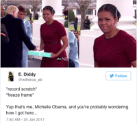 """<p>Buy Now! Michelle Obama memes are on the rise! via /r/MemeEconomy <a href=""""http://ift.tt/2j3YTjF"""">http://ift.tt/2j3YTjF</a></p>: abe NE  E. Diddy  @withlove eb  Follow  record scratch  freeze frame*  Yup that's me, Michelle Obama, and you're probably wondering  how I got here...  7:50 AM-20 Jan 2017 <p>Buy Now! Michelle Obama memes are on the rise! via /r/MemeEconomy <a href=""""http://ift.tt/2j3YTjF"""">http://ift.tt/2j3YTjF</a></p>"""