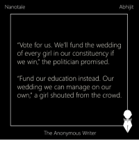 "Memes, 🤖, and Voting: Abhijit  Nanotale  ""Vote for us. We'll fund the wedding  of every girl in our constituency if  we win, the politician promised  ""Fund our education instead. Our  wedding we can manage on our  own, a girl shouted from the crowd  The Anonymous Writer Nanotale 