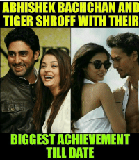 Memes, Tiger, and Tigers: ABHISHEK BACHCHAN AND  TIGER SHROFF WITH THEIR  BIGGESTACHIEVEMENT  TILL DATE Yeah 😂
