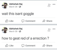 Facebook, How To, and Engrish: Abhishek Raj  March 29 S  wait this isant goggle  Comment  Abhishek Raj  March 29 S  how to geat red of a errection?  Like Comment Share