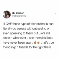 send this to a friend you haven't met with in awhile, make plans, then tag @buzzfeed in the pic go: abi dickson  @abidickson01  l LOVE those type of friends that u can  literally go agesss without seeing or  even speaking to them but u are still  close n whenever u see them it's like u  have never been apart that's true  friendship n friends for life right there send this to a friend you haven't met with in awhile, make plans, then tag @buzzfeed in the pic go