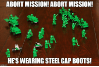 ABORT MISSION! ABORT MISSION!  Sill  HESWEARING STEEL CAP BOOTS!