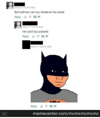 Memes, 🤖, and Reply: about 8 hours ago  But batman can buy whatever he wants  10  Reply  about hours ago  He can't buy parents  Reply  16  about 7 hours ago  Reply  10  memecenter.com/mcmcmcmcmc Poor Batsy...
