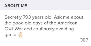 God, Shit, and American: ABOUT ME  Secretly 793 years old. Ask me about  the good old days of the American  Civil War and cautiously avoiding  garlic  387 God knows how this shit is working