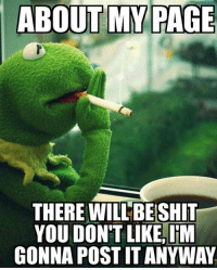 Dank, 🤖, and Page: ABOUT MY PAGE  THERE WILLBESHIT  YOU DONT  LIKE TM  GONNA POST ITANYWAY Fair warning.
