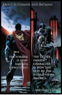 America, Batman, and Superman: ABOUT SUPERMAN AND BATMAN:  THE FORMER THIE  R,  IS HOW DARKE  AMERICA  CHARACTER  IS HOW THE  REST OF THE  WORLD VIEWS  AMERICA.  EWS İTSELF,  MICHAEL CAINE