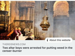 Well moses kinda did with a burning bush and claim he heard God talking from it.: About this website  THEREISNEWS.CcOM  Two altar boys were arrested for putting weed in the  censer-burner Well moses kinda did with a burning bush and claim he heard God talking from it.