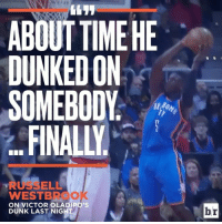 Dunk, Sports, and Approved: ABOUT TIME HE  DUNKEDON  SOMEBODY  FINALLY  WESTBR  ON VICTOR OLADIPO'S  DUNK LAST NIG  br Brodie approves.