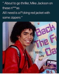 "Memes, Thriller, and 🤖: "" About to go thriller, Mike Jackson on  these n***as  All I need is a f*cking red jacket with  some zippers""  With Shamone"