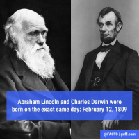 One died of congestive heart failure. The other? Well, we don't want to spoil it…: Abraham Lincoln and Charles Darwin were  born on the exact same day: February 12, 1809  @FACTS I guff com One died of congestive heart failure. The other? Well, we don't want to spoil it…